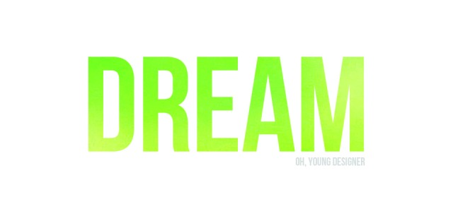 dream, oh young designer